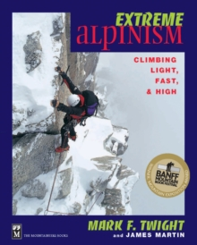 Extreme Alpinism : Climbing Light, Fast & High, Paperback