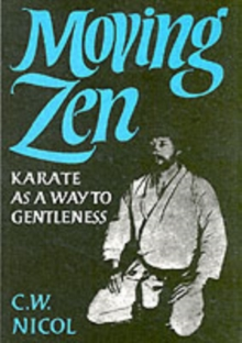 Moving Zen : Karate as a Way to Gentleness, Paperback Book