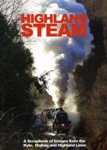 Highland Steam : A Scrapbook of Images from the 'Kyle, Mallaig and Highland Lines, Paperback