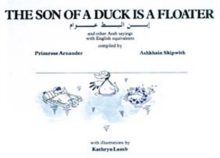 The Son of a Duck is a Floater : Illustrated Book of Arab Proverbs, Hardback