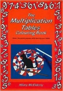 The Multiplication Tables Colouring Book : Solve the Puzzle Pictures While Learning Your Tables, Paperback