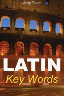 Latin Key Words : Learn Latin Easily: 2, 000-word Vocabulary Arranged by Frequency in a Hundred Units, with Comprehensive Latin and English Indexes, Paperback Book