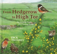 From Hedgerow to High Tor : The Wildlife Diary of a Country Artist, Hardback
