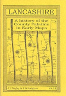 Lancashire : A History of the County Palatine in Early Maps, Paperback