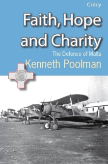 Faith, Hope and Charity : The Defence of Malta, Paperback