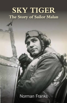 Sky Tiger : The Story of Sailor Malan, Paperback