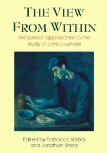 The View from Within : First-person Approaches to the Study of Consciousness, Paperback