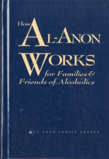 How Al-Anon Works : For Families and Friends of Alcoholics, Hardback Book