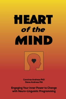 Heart of the Mind : Engaging Your Inner Power to Change with Neurolinguistic Programming, Paperback