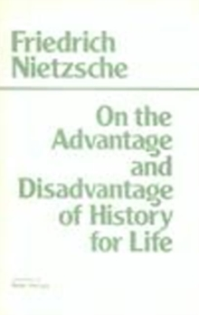 On the Advantage and Disadvantage of History for Life : Thoughts Out of Season Pt. 2, Paperback Book