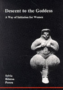 Descent to the Goddess : A Way of Initiation for Women, Paperback Book