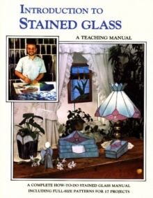 Introduction to Stained Glass : A Teaching Manual, Paperback Book