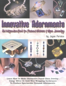 Innovative Adornments : An Introduction to Fused Glass and Wire Jewelry, Paperback