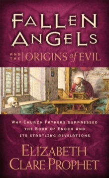 Fallen Angels and the Origins of Evil : Why Church Fathers Suppressed the Book of Enoch and Its Startling Revelations, Paperback