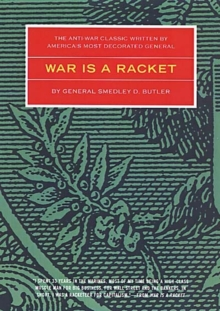 War is a Racket : The Antiwar Classic by America's Most Decorated General, Paperback