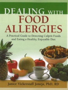 Dealing with Food Allergies : A Practical Guide to Detecting Culprit Foods and Eating a Healthy, Enjoyable Diet, Paperback
