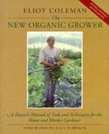 The New Organic Grower : Master's Manual of Tools and Techniques for the Home and Market Gardener, Paperback Book