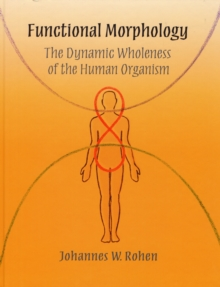 Functional Morphology : The Dynamic Wholeness of the Human Organism, Hardback