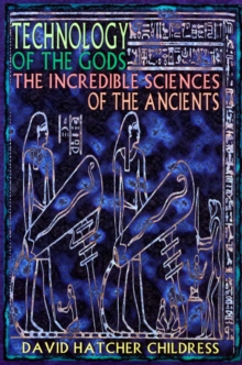Technology of the Gods : The Incredible Sciences of the Ancients, Paperback