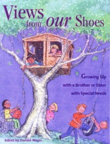 Views from Our Shoes : Growing Up with a Brother or Sister with Special Needs, Paperback
