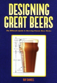 Designing Great Beers : The Ultimate Guide to Brewing Classic Beer Styles, Paperback