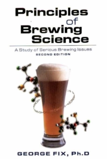 Principles of Brewing Science : A Study of Serious Brewing, Paperback