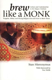 Brew Like a Monk : Trappist, Abbey, and Strong Belgian Ales and How to Brew Them, Paperback