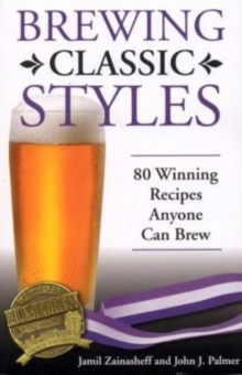 Brewing Classic Styles : 80 Winning Recipes Anyone Can Brew, Paperback