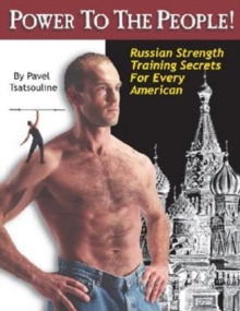 Power to the People! : Russian Strength Training Secrets for Every American, Paperback