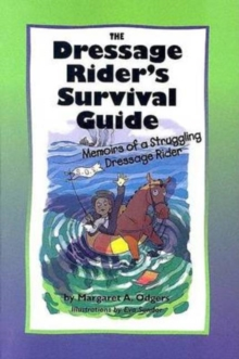 The Dressage Rider's Survival Guide : Memoirs of a Struggling Dressage Rider, Paperback Book