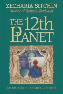 The Twelfth Planet : The First Book of the Earth Chronicles Book I, Hardback