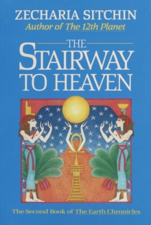 The Stairway to Heaven : The Second Book of the Earth Chronicles, Hardback