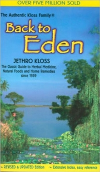 Back to Eden : Classic Guide to Herbal Medicine, Natural Food and Home Remedies Since 1939, Paperback