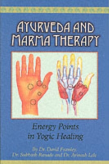 Ayurveda and Marma Therapy : Energy Points in Yogic Healing, Paperback