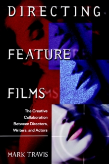 Directing Feature Films : The Creative Collaboration Between Directors, Writers, and Actors, Paperback