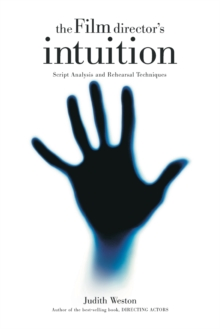 The Film Director's Intuition : Script Analysis and Rehearsal Techniques, Paperback