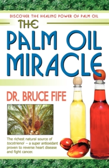 The Palm Oil Miracle : Discover the Healing Power of Palm Oil, Paperback Book