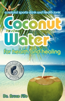 Coconut Water for Health and Healing : A Natural Sports Drink and Health Tonic, Paperback Book