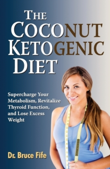 Coconut Ketogenic Diet : Supercharge Your Metabolism, Revitalize Thyroid Function & Lose Excess Weight, Paperback Book