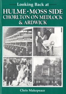 Looking Back at Hulme, Moss Side, Chorlton on Medlock and Ardwick, Paperback Book
