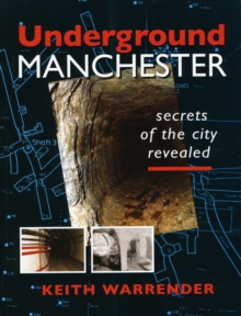 Underground Manchester : Secrets of the City Revealed, Paperback