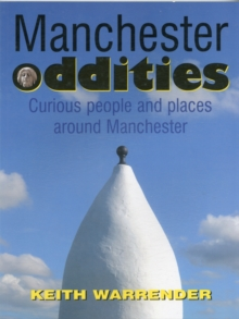 Manchester Oddities : Curious People and Places Around Manchester, Paperback
