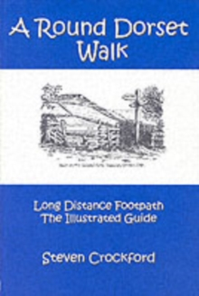 A Round Dorset Walk : Long Distance Footpath, the Illustrated Guide, Paperback