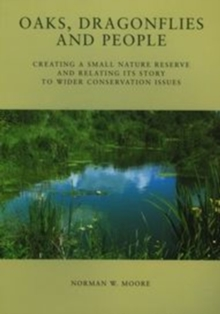 Oaks, Dragonflies and People - Creating a Small Nature Reserve and Relating its Story to Wider Conservation Issues, Paperback
