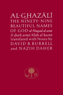 Al-Ghazali on the Ninety-Nine Beautiful Names of God : Al-Maqsad Al-Asna Fi Sharh Asma' Allah Al-Husna, Paperback