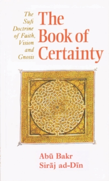 The Book of Certainty : Sufi Doctrine of Faith, Vision and Gnosis, Paperback Book