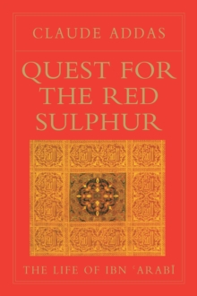 Quest for the Red Sulphur : The Life of Ibn 'Arabi, Paperback