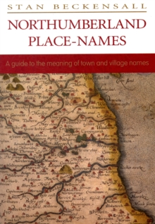 Northumberland Place Names : A Guide to the Meaning of Town and Village Names, Paperback