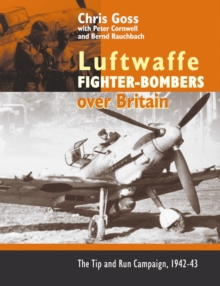 The Luftwaffe Fighter Bombers : The Tip and Run Campaign Over Britain 1942-1943, Hardback Book