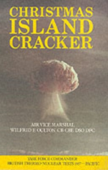 Christmas Island Cracker : Account of the Planning and Execution of the British Thermonuclear Bomb Tests, 1957, Hardback